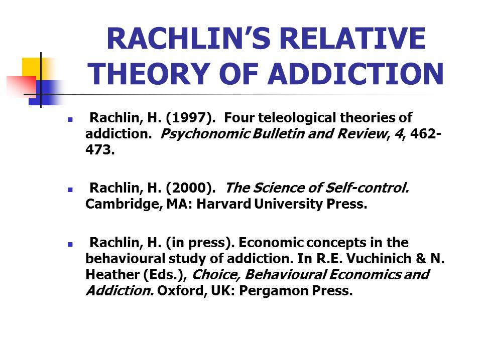 RACHLIN'S RELATIVE THEORY OF ADDICTION