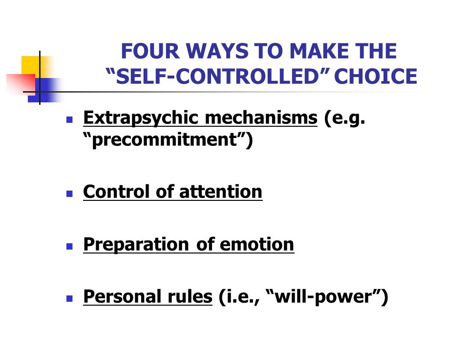 FOUR WAYS TO MAKE THE SELF-CONTROLLED CHOICE