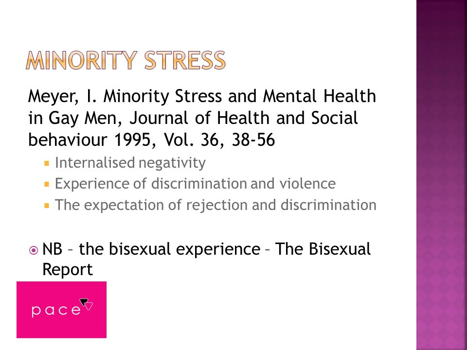 Minority Stress Meyer, I. Minority Stress and Mental Health in Gay Men, Journal of Health and Social behaviour 1995, Vol. 36, 38-56.