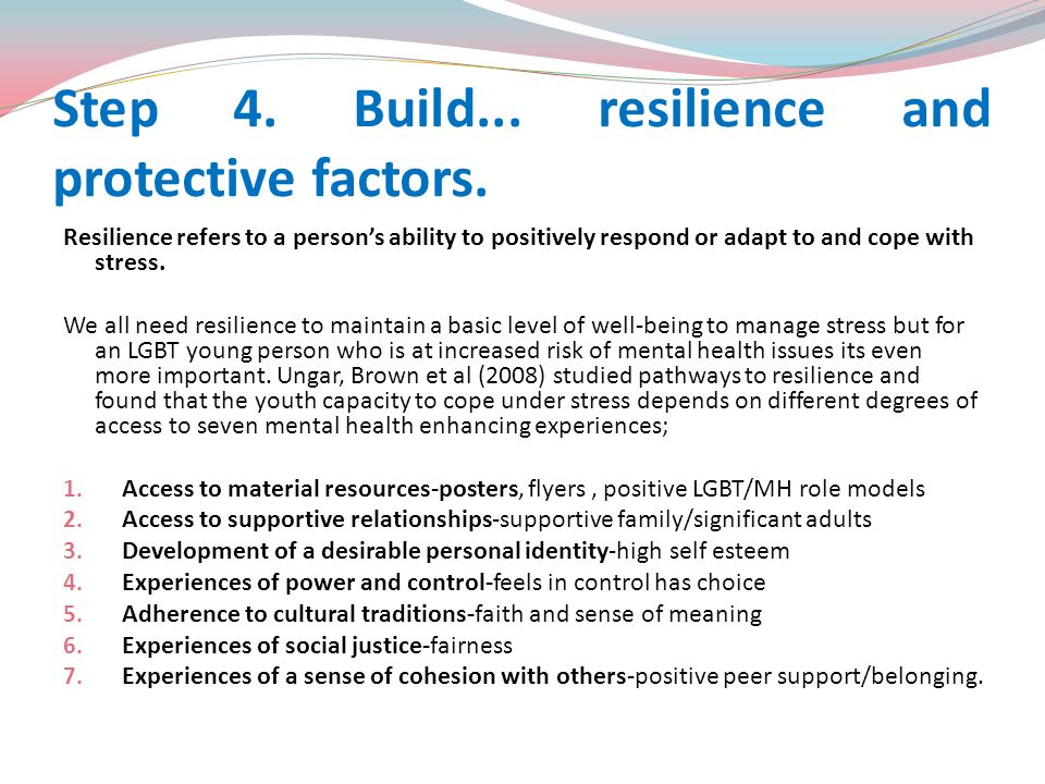 Step 4. Build... resilience and protective factors.