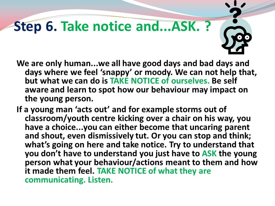 Step 6. Take notice and...ASK.