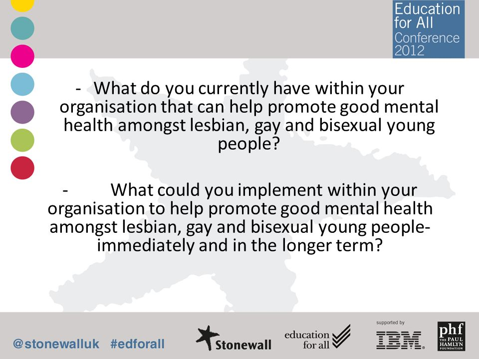 What do you currently have within your organisation that can help promote good mental health amongst lesbian, gay and bisexual young people