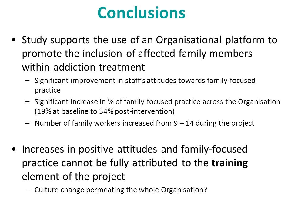 Conclusions Study supports the use of an Organisational platform to promote the inclusion of affected family members within addiction treatment.
