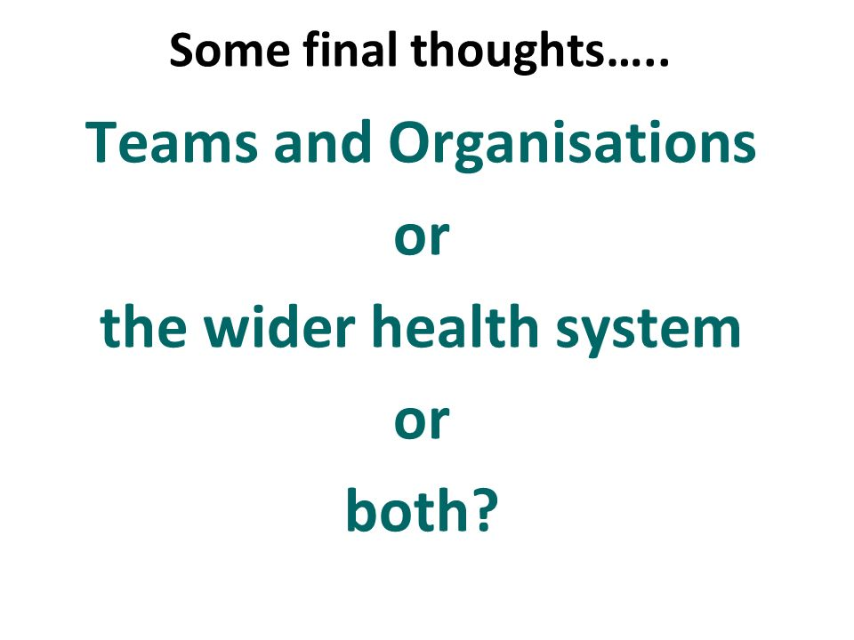 Teams and Organisations or the wider health system both
