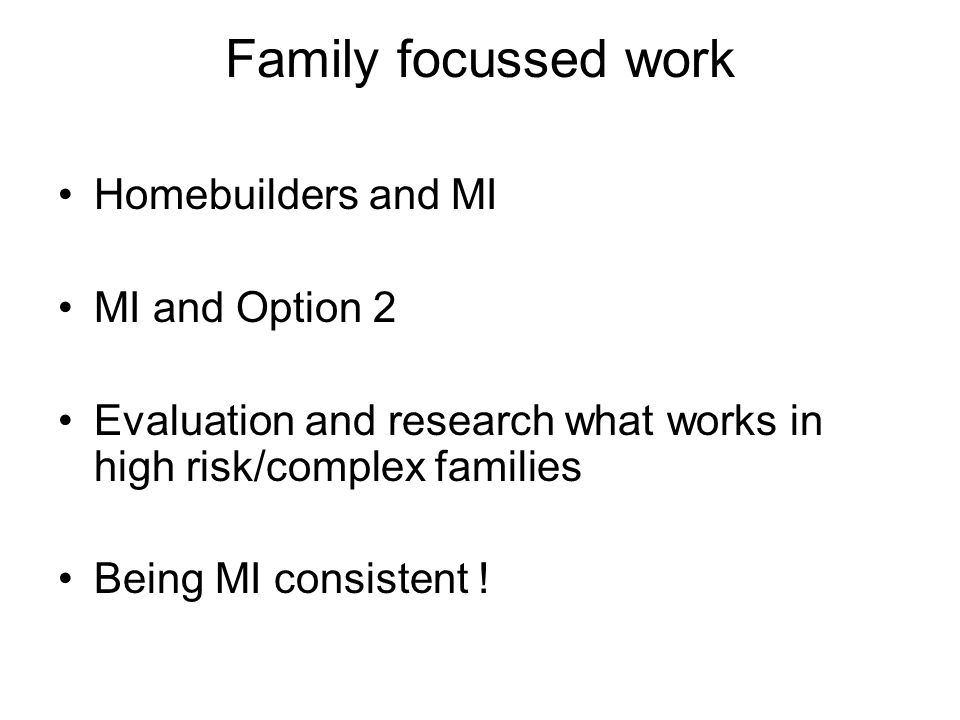 Family focussed work Homebuilders and MI MI and Option 2