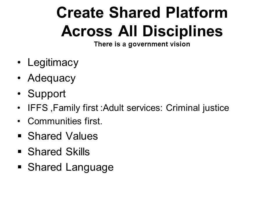 Create Shared Platform Across All Disciplines There is a government vision