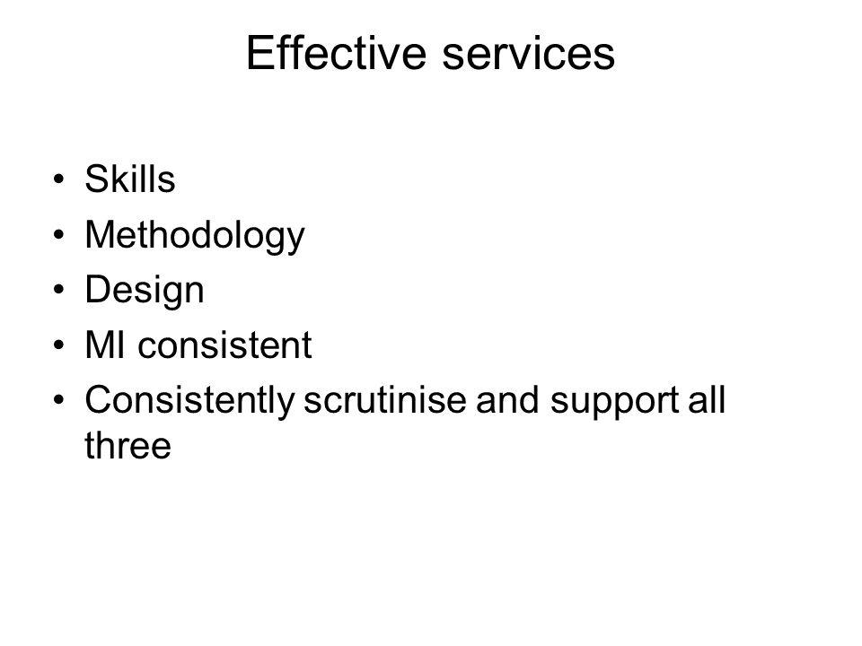 Effective services Skills Methodology Design MI consistent