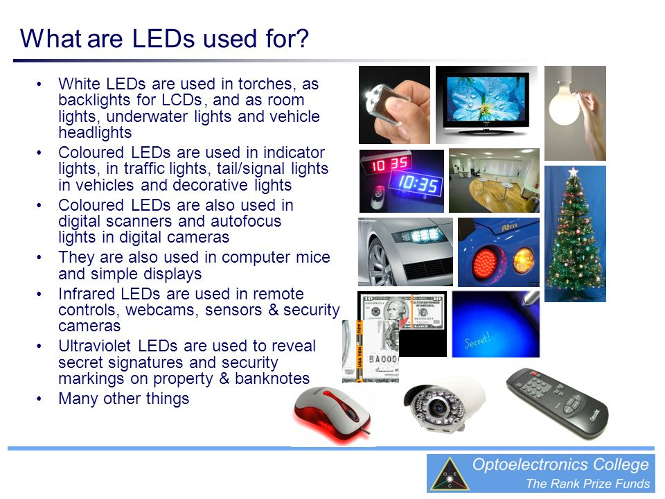 What are LEDs used for • White LEDs are used in torches, as