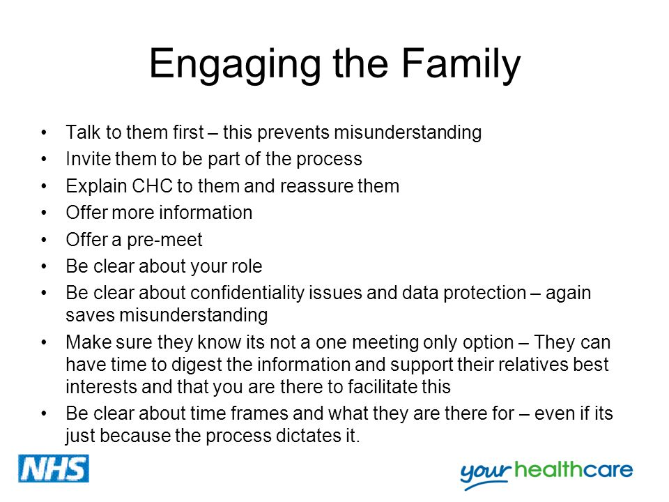 Engaging the Family Talk to them first – this prevents misunderstanding. Invite them to be part of the process.