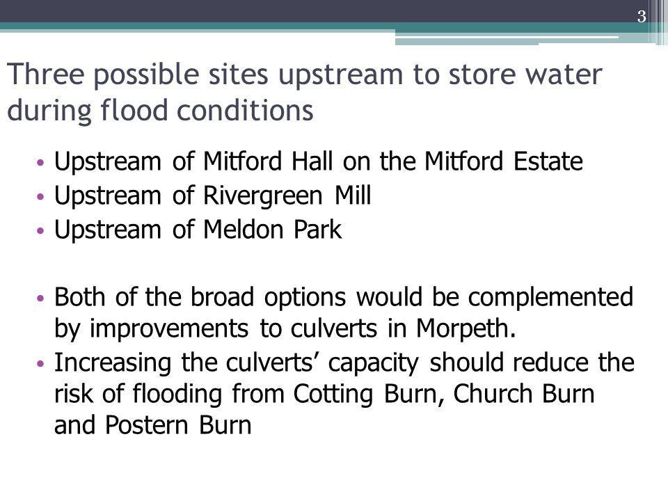 Three possible sites upstream to store water during flood conditions