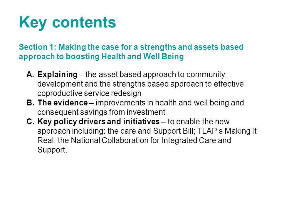 Key contents Section 1: Making the case for a strengths and assets based approach to boosting Health and Well Being.