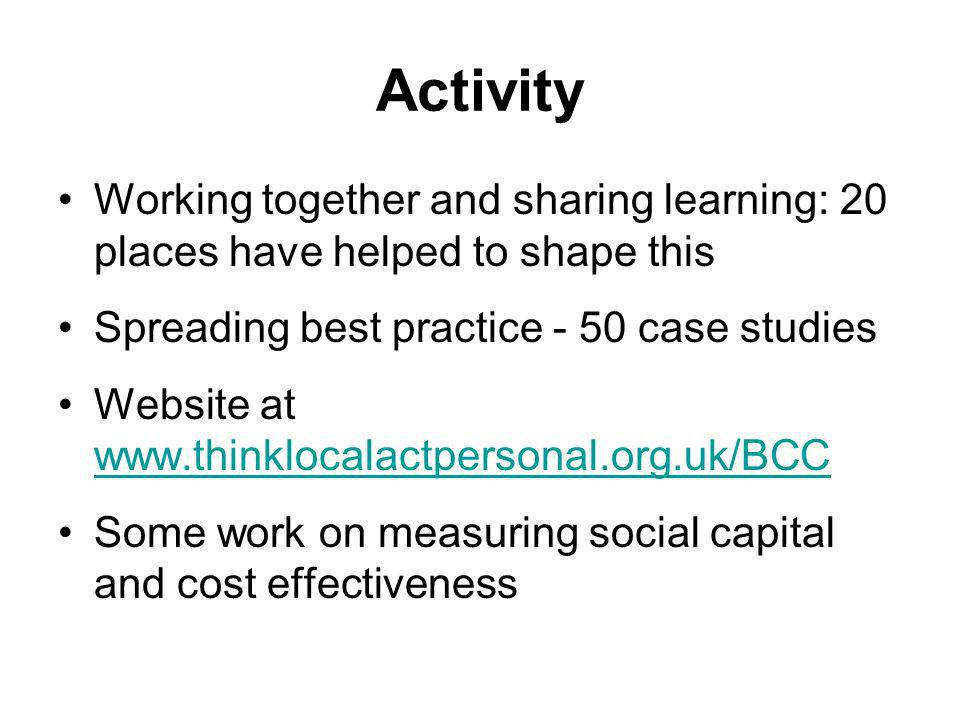 Activity Working together and sharing learning: 20 places have helped to shape this. Spreading best practice - 50 case studies.