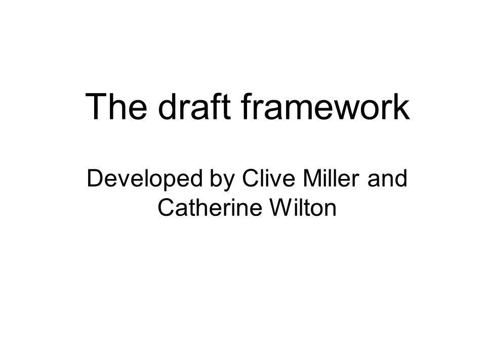 The draft framework Developed by Clive Miller and Catherine Wilton