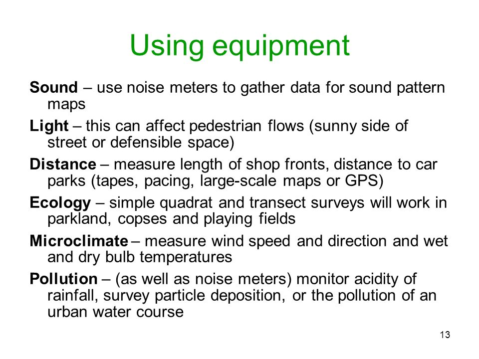 Using equipment Sound – use noise meters to gather data for sound pattern maps.
