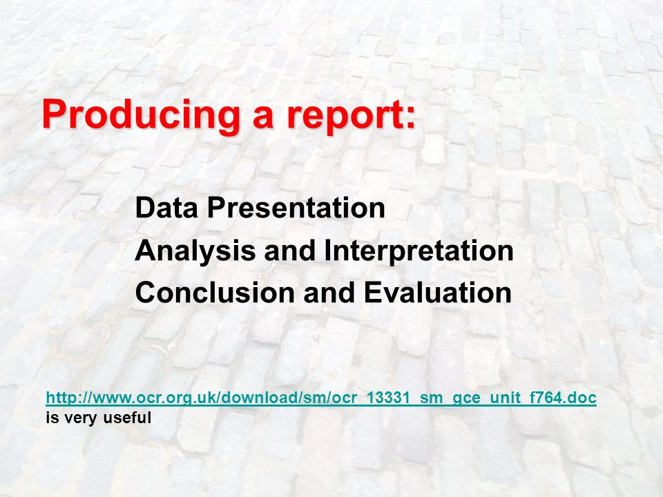 Producing a report: Data Presentation Analysis and Interpretation