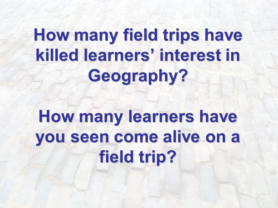 How many field trips have killed learners' interest in Geography