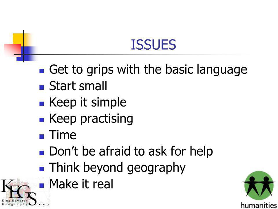 ISSUES Get to grips with the basic language Start small Keep it simple