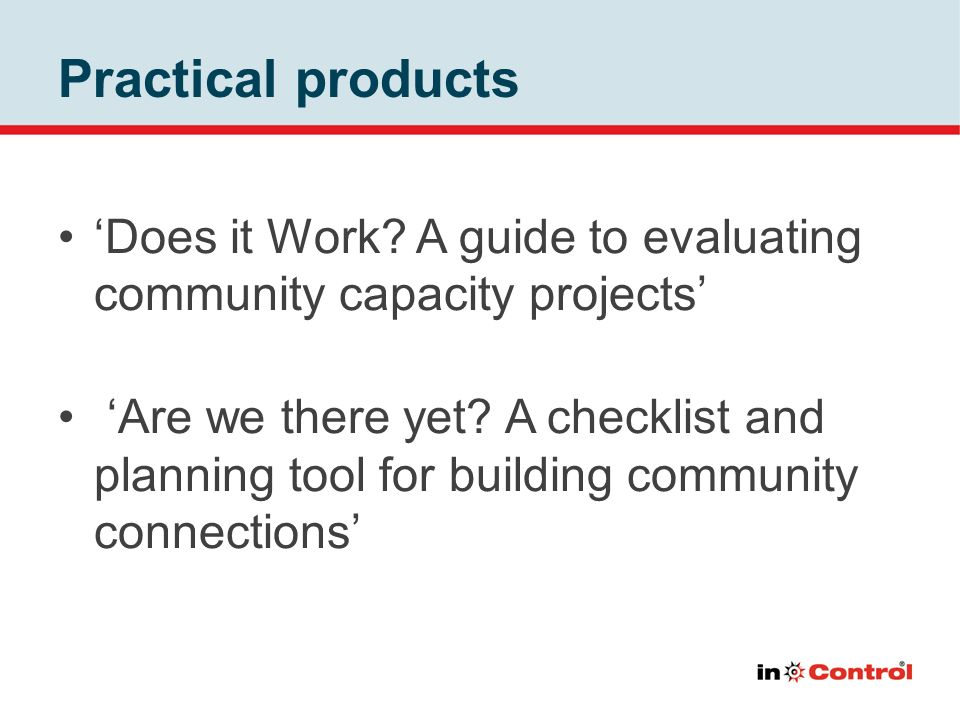 Practical products 'Does it Work A guide to evaluating community capacity projects'
