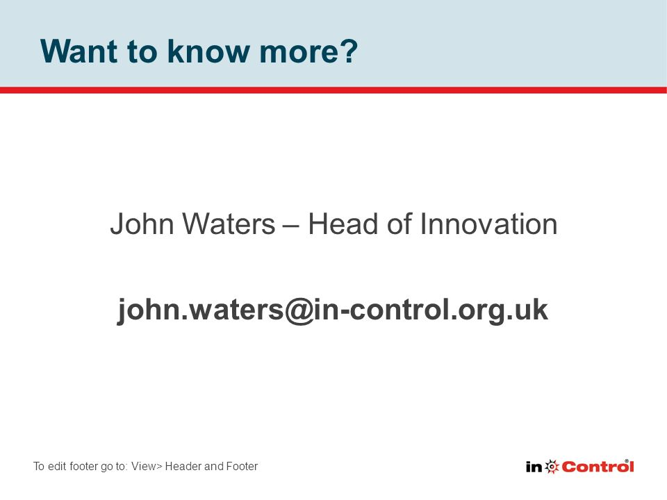 John Waters – Head of Innovation john.waters@in-control.org.uk