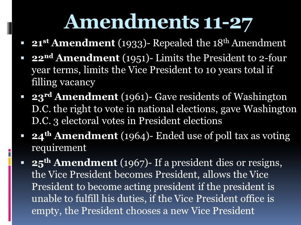 Amendments 11-27 21st Amendment (1933)- Repealed the 18th Amendment