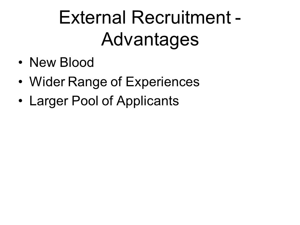 advantages of external recruitment Advantages and disadvantages of having internal & external recruitment to an organization internal recruitment internal recruitment is promoting existing employees in conjunction with internal training.