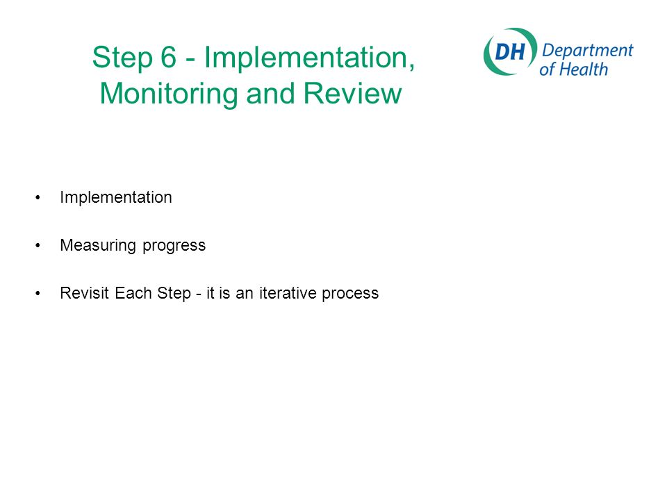 Step 6 - Implementation, Monitoring and Review