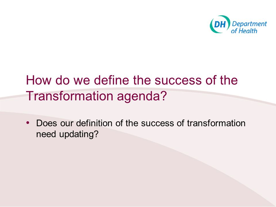How do we define the success of the Transformation agenda