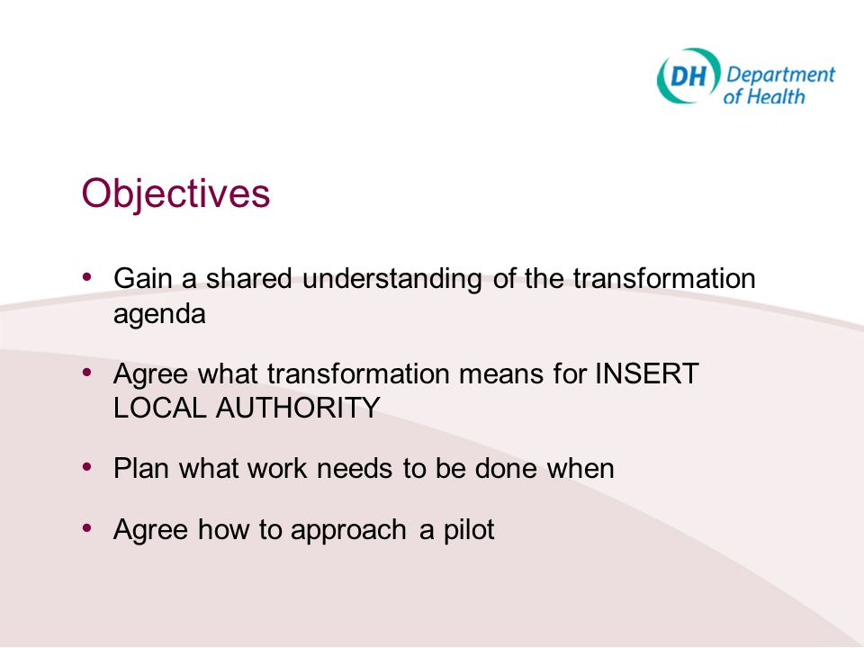 Objectives Gain a shared understanding of the transformation agenda