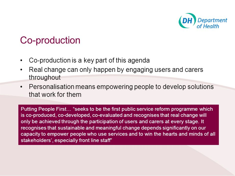 Co-production Co-production is a key part of this agenda