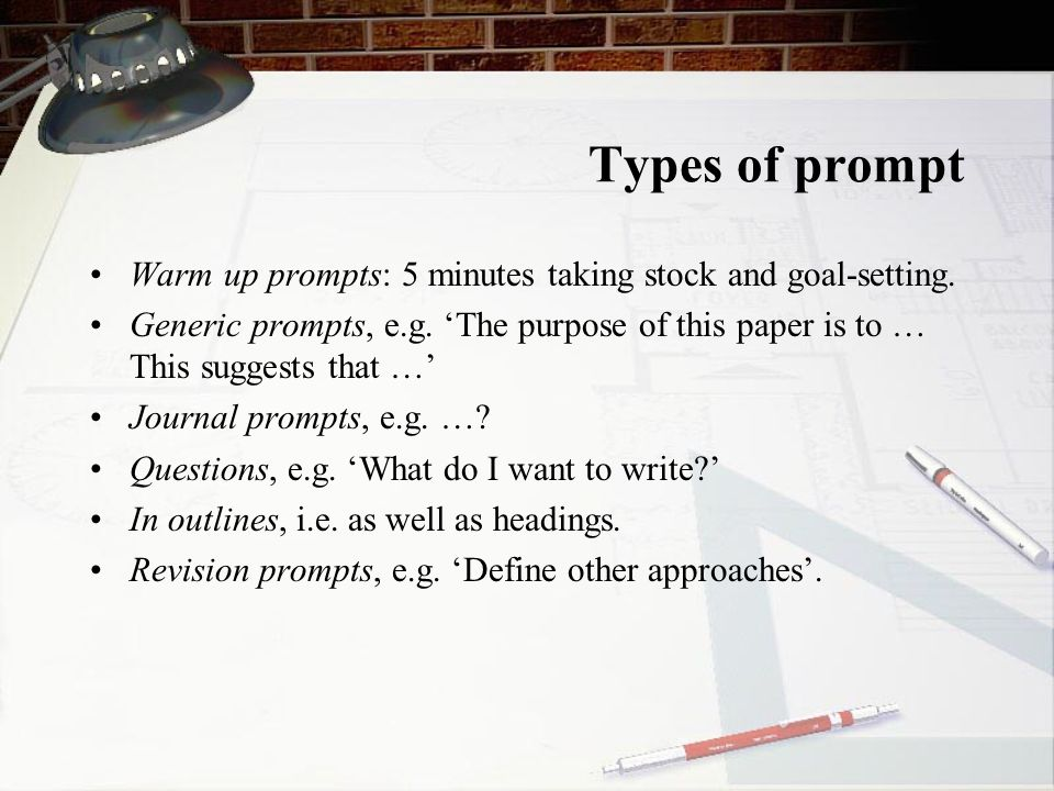 Types of prompt Warm up prompts: 5 minutes taking stock and goal-setting.