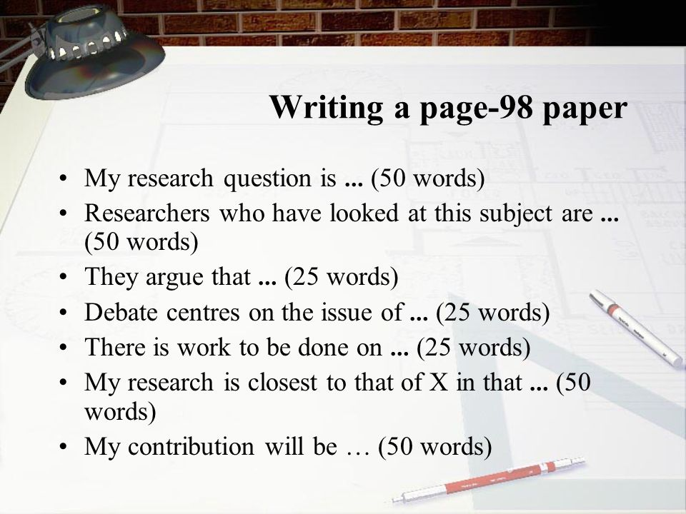 Writing a page-98 paper My research question is … (50 words)