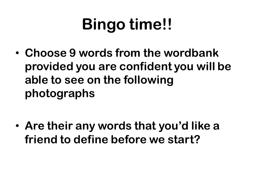 Bingo time!! Choose 9 words from the wordbank provided you are confident you will be able to see on the following photographs.