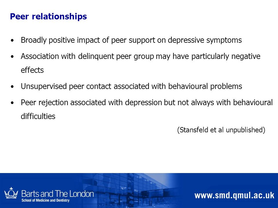 Peer relationships Broadly positive impact of peer support on depressive symptoms.