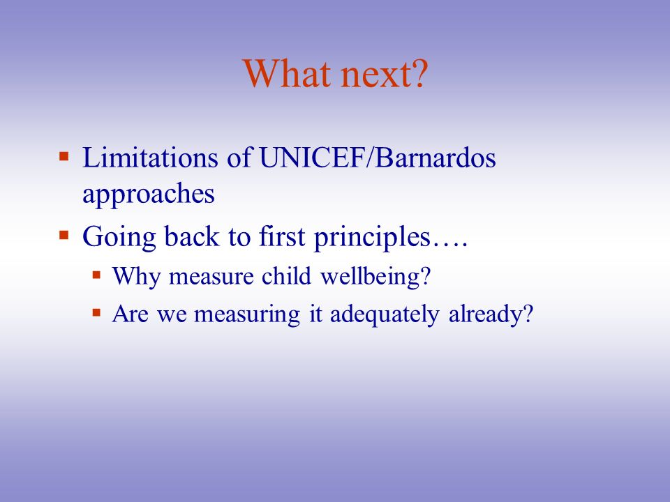 What next Limitations of UNICEF/Barnardos approaches
