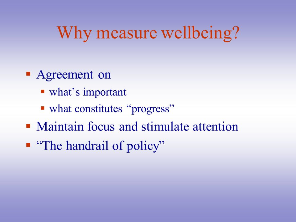 Why measure wellbeing Agreement on