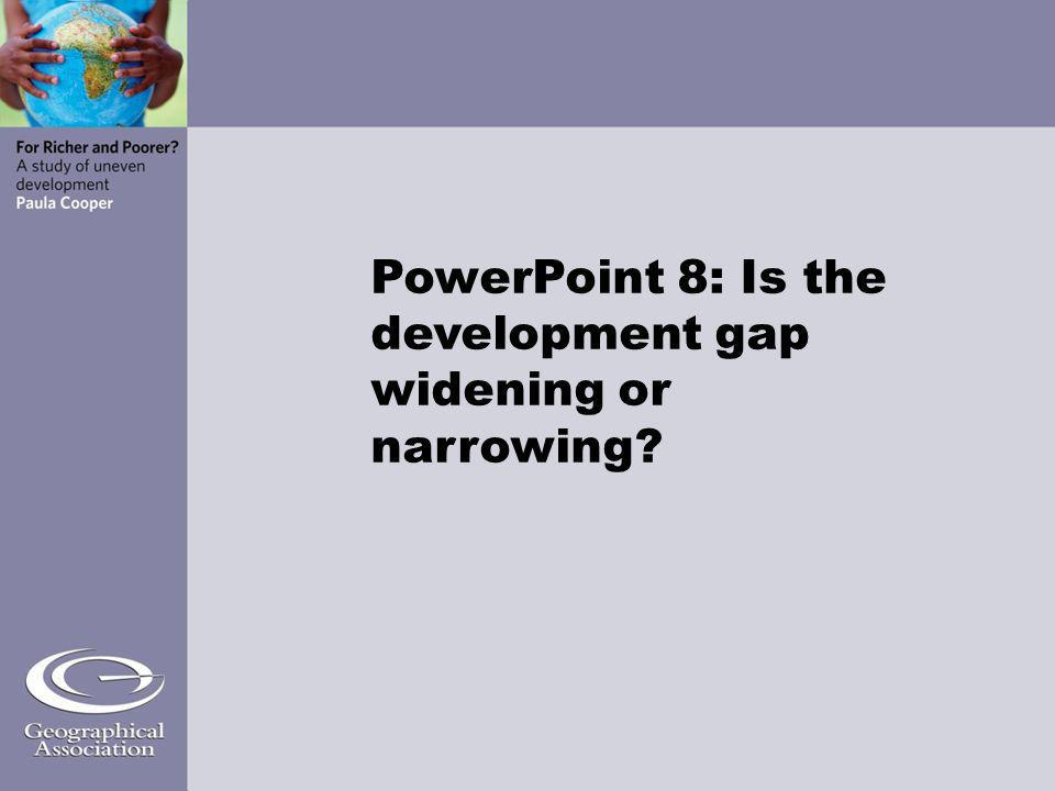 PowerPoint 8: Is the development gap widening or narrowing