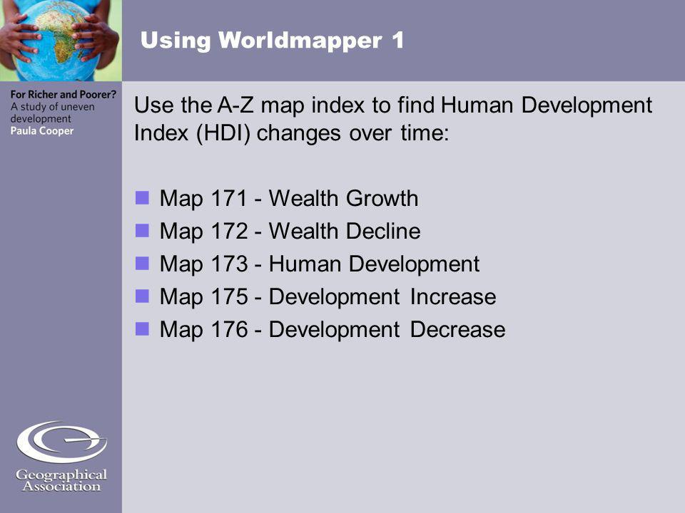 Using Worldmapper 1Use the A-Z map index to find Human Development Index (HDI) changes over time: Map 171 - Wealth Growth.