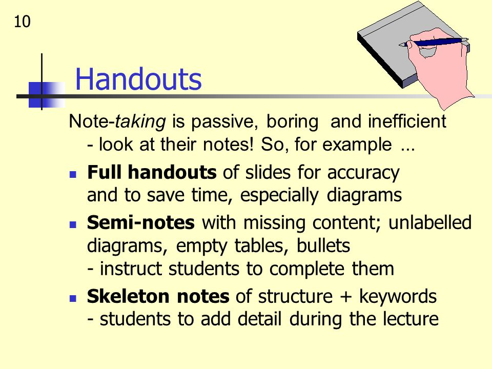 Handouts Note-taking is passive, boring and inefficient - look at their notes! So, for example ...