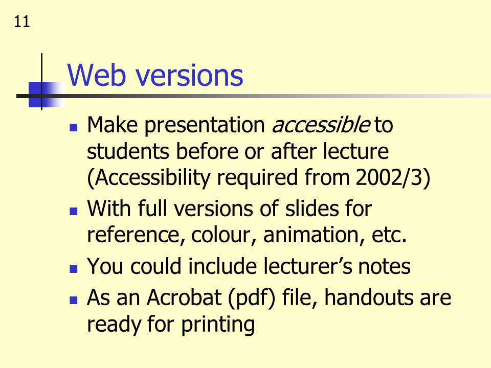 Web versions Make presentation accessible to students before or after lecture (Accessibility required from 2002/3)