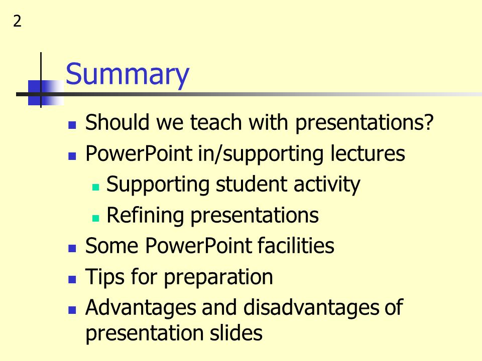 Summary Should we teach with presentations