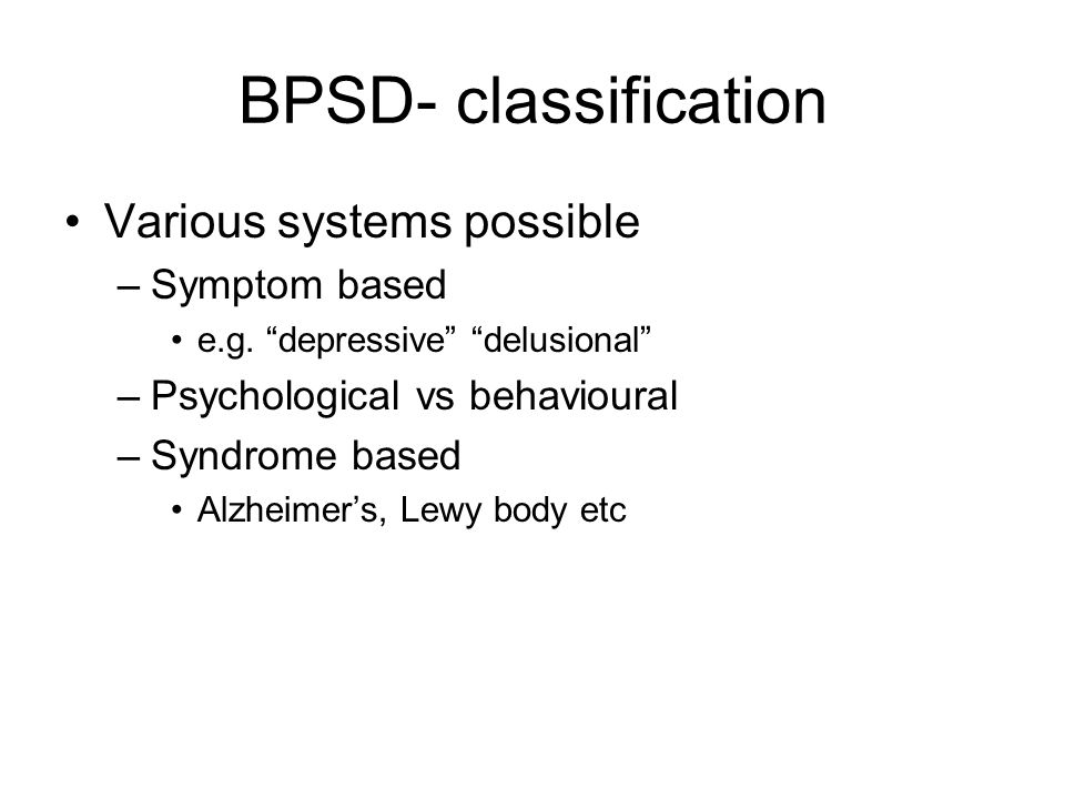 BPSD- classification Various systems possible Symptom based