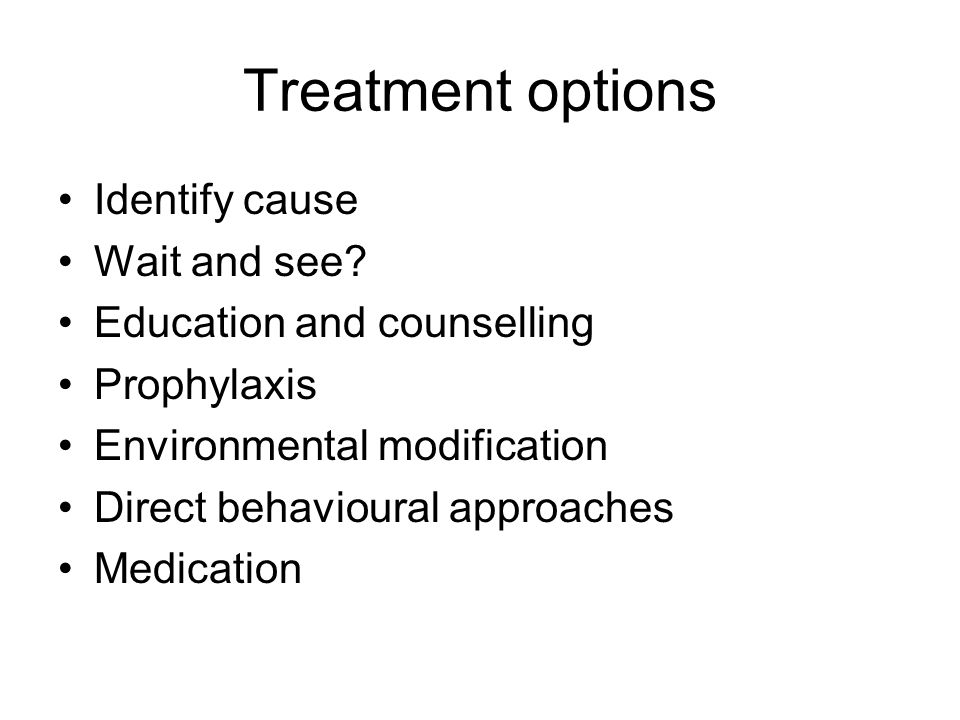 Treatment options Identify cause Wait and see