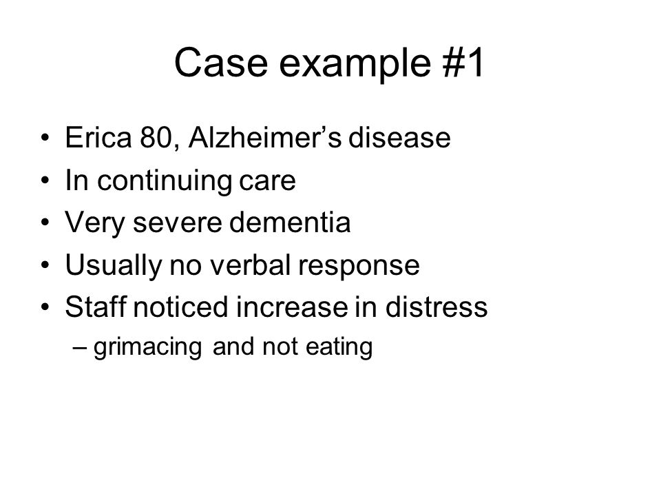 Case example #1 Erica 80, Alzheimer's disease In continuing care
