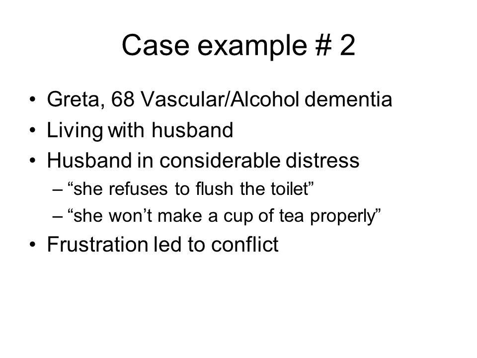 Case example # 2 Greta, 68 Vascular/Alcohol dementia