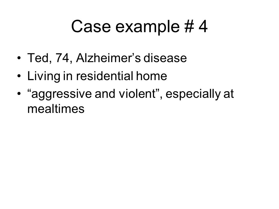 Case example # 4 Ted, 74, Alzheimer's disease