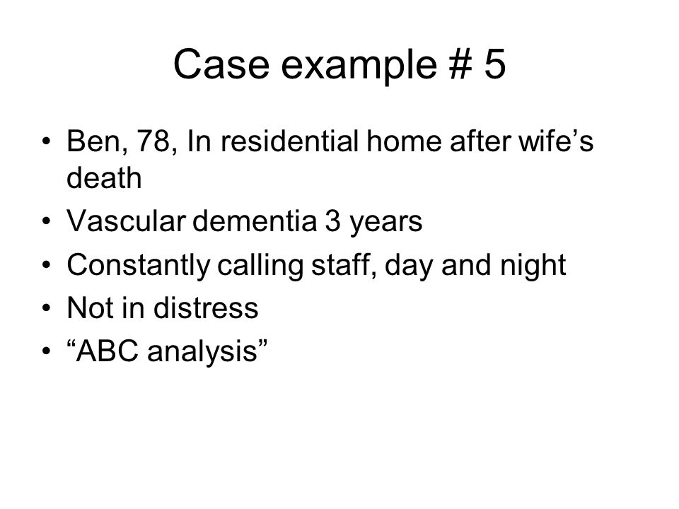 Case example # 5 Ben, 78, In residential home after wife's death
