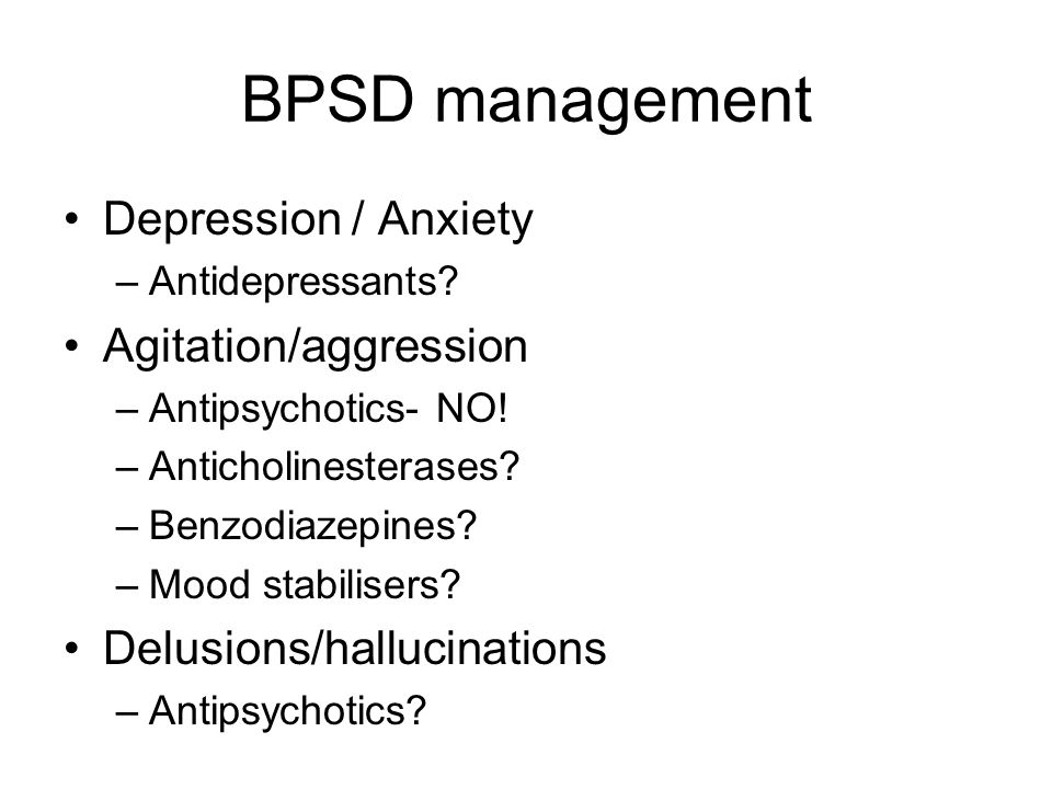 BPSD management Depression / Anxiety Agitation/aggression