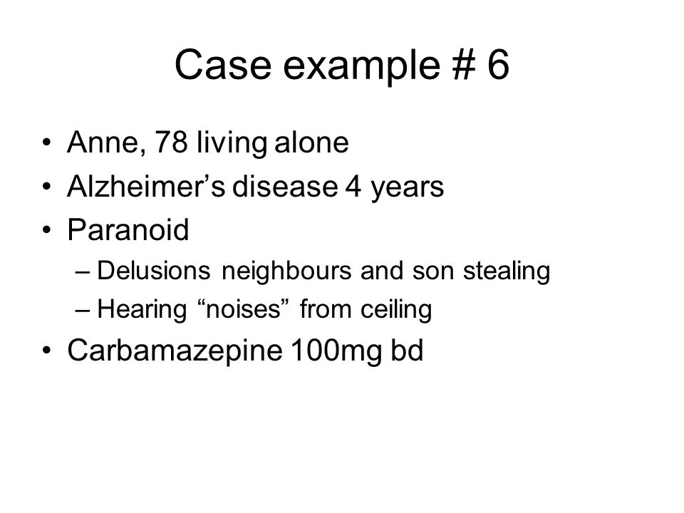 Case example # 6 Anne, 78 living alone Alzheimer's disease 4 years