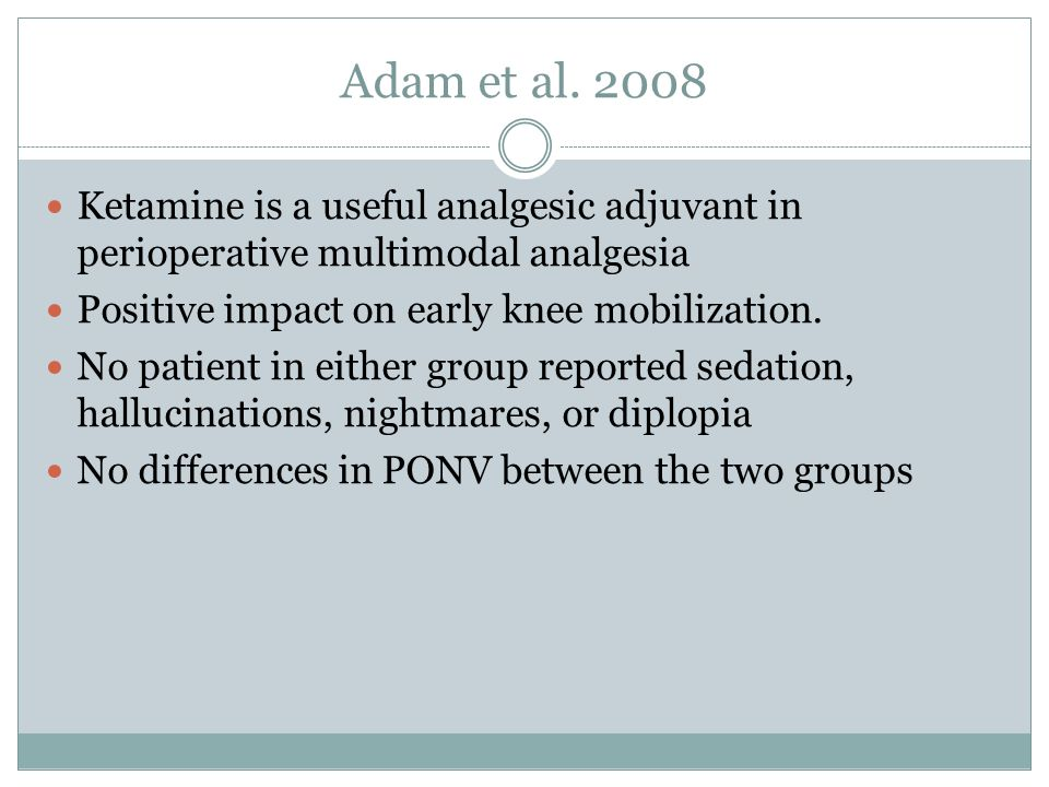 Adam et al. 2008 Ketamine is a useful analgesic adjuvant in perioperative multimodal analgesia. Positive impact on early knee mobilization.