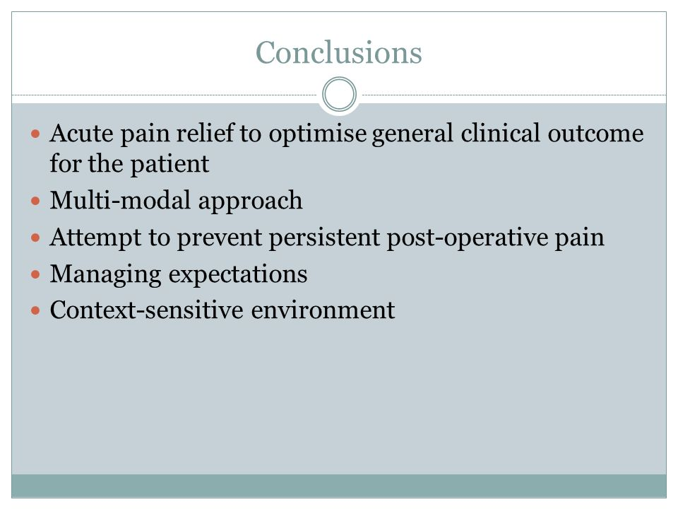 Conclusions Acute pain relief to optimise general clinical outcome for the patient. Multi-modal approach.